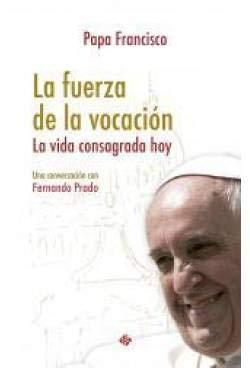 La fuerza de la vocación por Papa Francisco