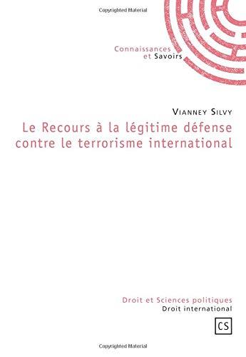 Le Recours à la légitime défense contre le terrorisme international par Vianney Silvy