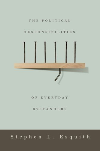 The Political Responsibilities of Everyday Bystanders by Stephen L. Esquith (2010-09-07)