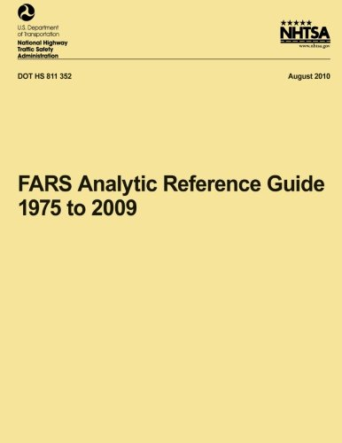 Fars Analytic Reference Guide, 1975 to 2009 (NHTSA Technical Report DOT 811 352) por National Highway Traffic Safety Administ