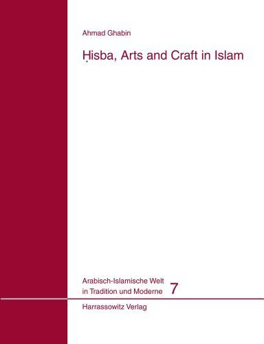 Hisba, Arts and Craft in Islam (Arabisch-Islamische Welt in Tradition und Moderne) by Ghabin, Ahmad (2009) Paperback