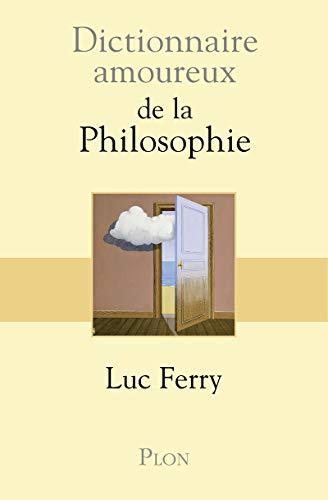 Dictionnaire amoureux de la philosophie (1) par Luc FERRY