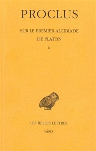 Sur le premier Alcibiade de Platon. Tome II