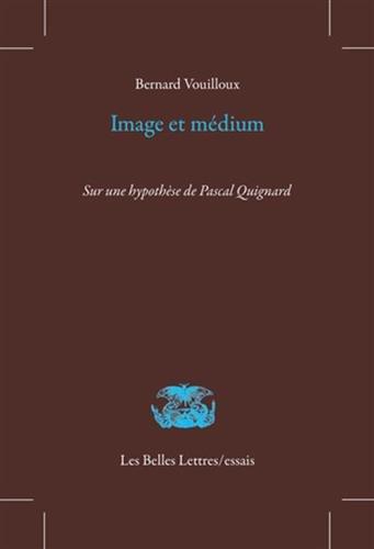 Image et mdium: Sur une hypothse de Pascal Quignard