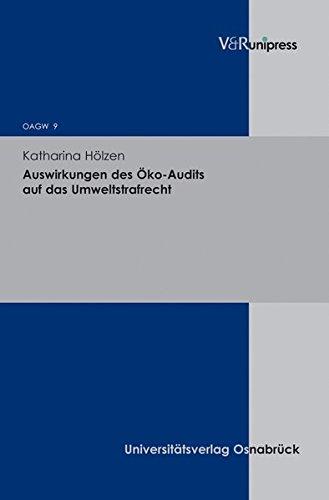 Auswirkungen des Öko Audits auf das Umweltstrafrecht (Osnabrucker Abhandlungen Zum Gesamten Wirtschaftsstrafrecht) (Osnabrücker Abhandlungen zum gesamten Wirtschaftsstrafrecht (OAGW), Band 9)