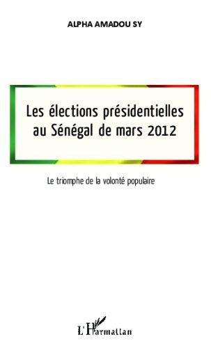 Livres Les élections présidentielles au Sénégal de mars 2012: Le triomphe de la volonté populaire pdf