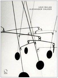 Alexander Calder. Catalogo della mostra (Torino, 26 giugno-19 ottobre 2008). Ediz. illustrata por Ugo Mulas