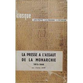 La Presse  l'assaut de la monarchie, 1815-1848 : Par Charles Ledr