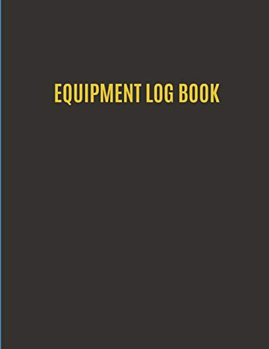 Equipment Log Book: Equipment Maintenance Check In - Check Out Record Book; 8.5 x 11 in. 100 pages