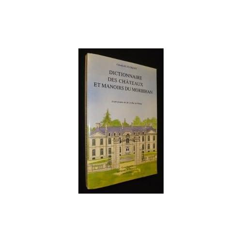 Dictionnaire historique, archéologique et touristique des châteaux et manoirs du Morbihan