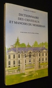 Dictionnaire historique, archéologique et touristique des châteaux et manoirs du Morbihan par Paul Floquet