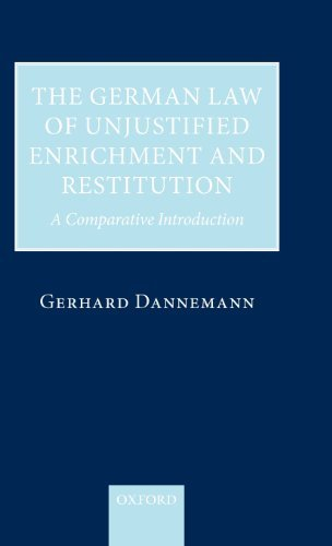 The German Law of Unjustified Enrichment and Restitution: A Comparative Introduction by Gerhard Dannemann (2009-07-30)