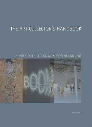 The Art Collector's Handbook: A Guide to Collection Management and Care (Handbooks in International Art Business)