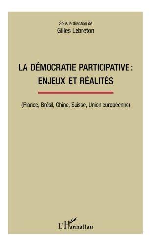 La démocratie participative : enjeux et réalités: (France, Brésil, Chine, Suisse, Union européenne) par Gilles Lebreton