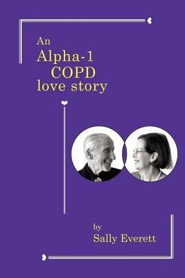 [(An Alpha-1 Copd Love Story)] [By (author) Sally Everett] published on (September, 2011)