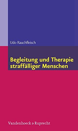 Begleitung und Therapie straffälliger Menschen (Begleitung Und Therapie Straffalliger Menschen)