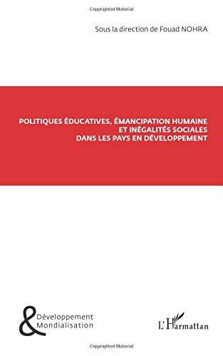 Politiques Educatives Emancipation Humaine et Inegalites Sociales Dans les Pays en Developpement par Fouad Nohra