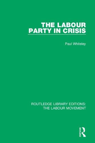 The Labour Party in Crisis: Volume 43 (Routledge Library Editions: The Labour Movement) por Paul Whiteley