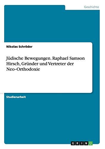 Jüdische Bewegungen. Raphael Samson Hirsch, Gründer und Vertreter der Neo-Orthodoxie