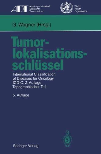 Tumorlokalisationsschlüssel: International Classification of Diseases for Oncology I.C.D.-O, 2.Auflage, Topographischer Teil (Tumordokumentation in Klinik und Praxis)