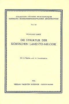 Die Struktur der korsischen Lamento-Melodik (Collection d'etudes musicologiques ; Bd. 43) (German Edition)
