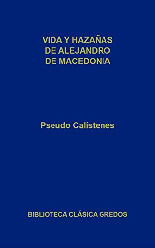 Vida y hazañas de Alejandro de Macedonia (Biblioteca Clásica Gredos)
