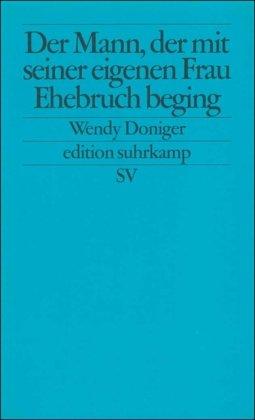 Der Mann, der mit seiner eigenen Frau Ehebruch beging (edition suhrkamp, Band 2102)