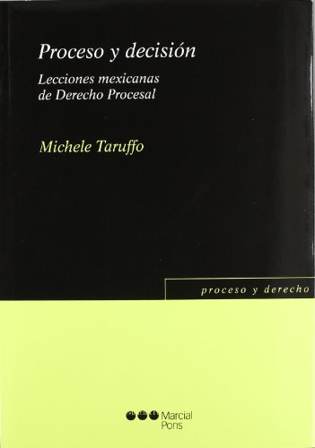 Proceso y decisión: Lecciones mexicanas de Derecho Procesal (Proceso y Derecho) por Michele Taruffo