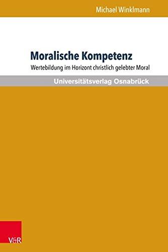 Moralische Kompetenz: Wertebildung im Horizont christlich gelebter Moral (Werte-Bildung interdisziplinär, Band 6)