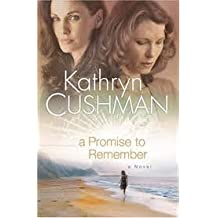 A Promise to Remember by Kathryn Cushman (2007-08-01)