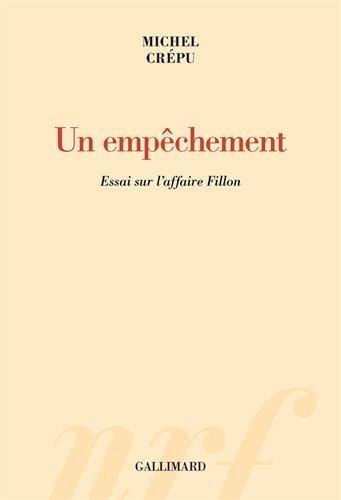 Un empêchement: Essai sur l'affaire Fillon par Michel Crépu