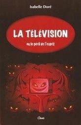 La Television Ou le Péril de l'Eprit par Isabelle Dore