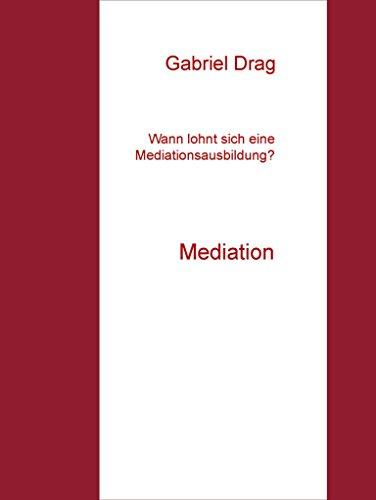 Wann lohnt sich eine Mediationsausbildung?: Mediation