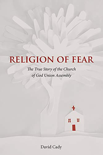 Religion of Fear: The True Story of the Church of God Union Assembly por David Cady