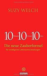 10-10-10: 10 Minuten, 10 Monate, 10 Jahre - Die neue Zauberformel für intelligente Lebensentscheidungen