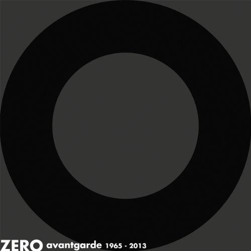 Zero avantgarde 1965-2013. Ediz. italiana, inglese e tedesca