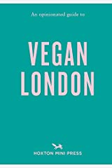 An Opinionated Guide to Vegan London (Opinionated Guides) Paperback