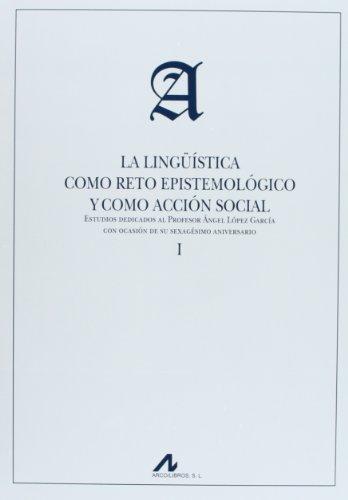 Portada del libro La lingüística como reto epistemológico y como acción social: Estudios dedicados al Profesor Ángel López García con ocasión de su sexagésimo aniversario: 2 (Actas y Homenajes)