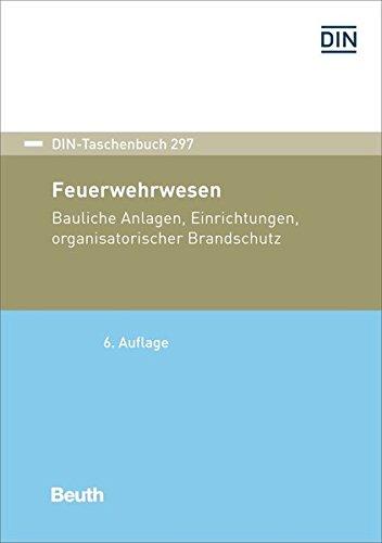 Feuerwehrwesen: Bauliche Anlagen, Einrichtungen, organisatorischer Brandschutz (DIN-Taschenbuch) -