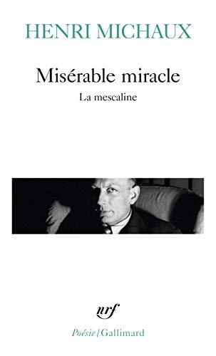 Misérable miracle : La Mescaline, avec quarante-huit dessins et documents manuscrits de l'auteur par Henri Michaux