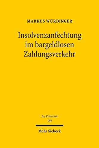 Insolvenzanfechtung im bargeldlosen Zahlungsverkehr: Eine insolvenzrechtsdogmatische Abhandlung zum Insolvenzanfechtungsrisiko bei Überweisungen und Lastschriften ... des Girokontoinhabers (Jus Privatum)