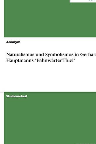 Naturalismus und Symbolismus in Gerhart Hauptmanns Bahnwärter Thiel