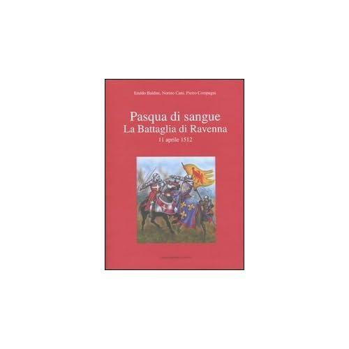 Pasqua Di Sangue. La Battaglia Di Ravenna 11 Aprile 1512