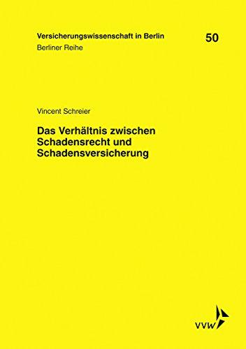 Das Verhältnis zwischen Schadensrecht und Schadensversicherung (Berliner Reihe)