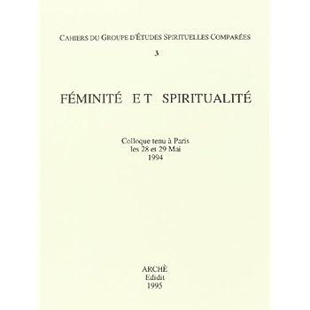 Feminite et Spiritualité. Cahiers du Groupe d'Etudes Spirituelles Comparées 3