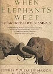 When Elephants Weep: The Emotional Lives of Animals by J. Moussaieff Masson (1995-12-31)