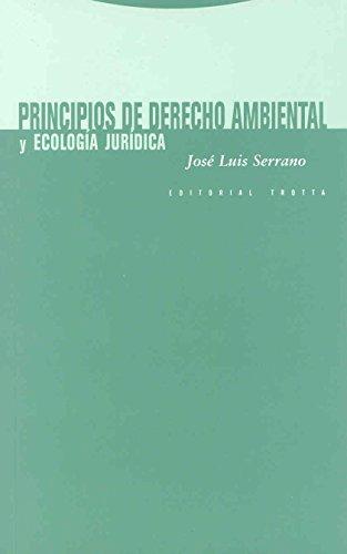 Principios de derecho ambiental y ecología jurídica (Estructuras y Procesos. Derecho) por José Luis Serrano