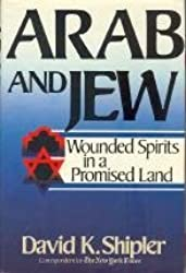 Arab and Jew: Wounded Spirits in a Promised Land by David K. Shipler (1986-09-01)
