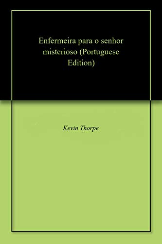 Enfermeira para o senhor misterioso (Portuguese Edition) por Kevin  Thorpe