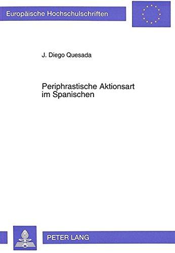 Periphrastische Aktionsart im Spanischen: Das Verhalten einer Kategorie der Übergangszone (Europaeische Hochschulschriften / European University Studie) por J. Diego Quesada